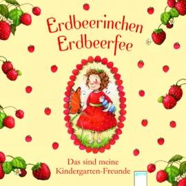 Arena Verlag – Erdbeerinchen Erdbeerfee – Das sind meine Kindergarten-Freunde