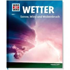 Tessloff - Was ist Was - Wetter - Sonne, Wind und Wolkenbruch, Band 7
