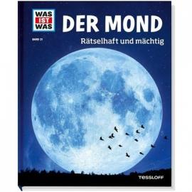 Tessloff - Was ist Was - Der Mond - Rätselhaft und mächtig, Band 21