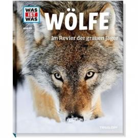 Tessloff - Was ist Was - Wölfe - Im Revier der grauen Jäger, Band 104