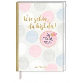 Tagebuch Wie schön, du bist da! Das erste Jahr mit dir