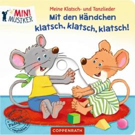 Coppenrath Verlag - Mini-Musiker - Meine Klatsch-u.Tanzlieder - Mit den Händchen klatsch, klatsch,