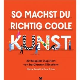 Laurence King Verlag - So machst du richtig coole Kunst