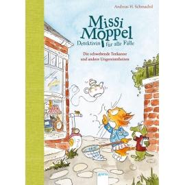 Schmachtl, AndreasH.: Missi Moppel  Detektivin für alle Fälle  Die schwebende Teekanne und andere U